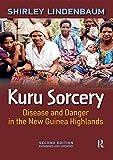 Kuru Sorcery: Disease and Danger in the New Guinea Highlands