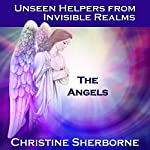 Unseen Helpers from Invisible Realms, the Angels | Christine Sherborne