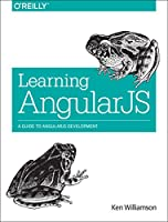 Learning AngularJS: A Guide to AngularJS Development Front Cover