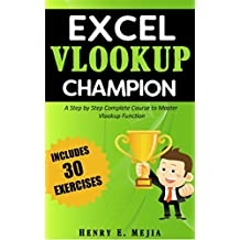 Excel Vlookup Champion: A Step by Step Complete Course to Master Vlookup Function in Microsoft Excel (Excel Champions Book 1)