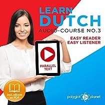 LEARN DUTCH - EASY READER - EASY LISTENER - AUDIO COURSE, VOLUME 3: PARALLEL TEXT: LEARN DUTCH EASY AUDIO & EASY TEXT