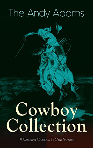 The Andy Adams Cowboy Collection - 19 Western Classics in One Volume: The Double Trail, Rangering, A Winter Round-Up, A College Vagabond, At Comanche Ford, ... The Wells Brothers, Around The Spade Wagon... ()