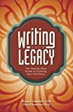Writing Your Legacy: The Step-by-Step Guide to Crafting Your Life Story