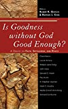 img - for Is Goodness without God Good Enough?: A Debate on Faith, Secularism, and Ethics book / textbook / text book