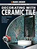 Black & Decker The Complete Guide to Decorating with Ceramic Tile: Innovative Techniques & Patterns for Floors, Walls, Backsplashes & Accents (Black & Decker Complete Guide)