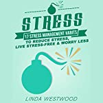 Stress: 17 Stress Management Habits to Reduce Stress, Live Stress-Free & Worry Less | Linda Westwood