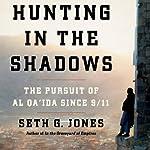 Hunting in the Shadows: The Pursuit of al Qa'ida since 9/11 | Seth G. Jones