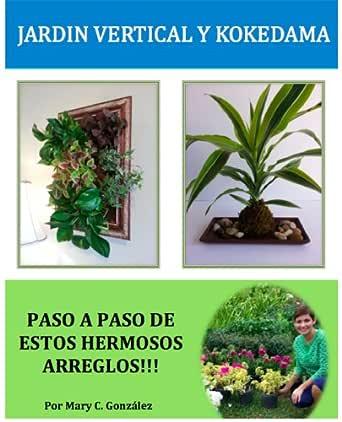 Jardín Vertical y Kokedama. Paso a Paso. eBook: González, Mary Carmen: Amazon.es: Tienda Kindle