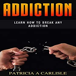 Addiction: Learn How to Break Any Addiction