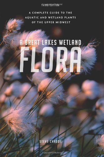 A Great Lakes Wetland Flora: A complete guide to the aquatic and wetland plants of the upper Midwest