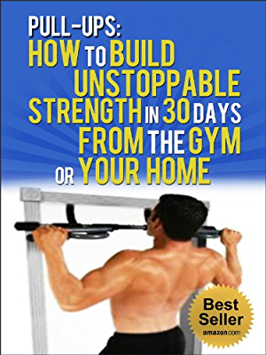Pull Ups: How To Build Unstoppable Strength in 30 Days From The Gym or Your Home: Pull Up Bar; Fitness; Exercise (Habits Book 1)