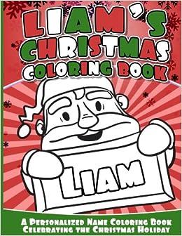 liams christmas coloring book a personalized name coloring book celebrating the christmas holiday liam books 9781540709165 amazoncom books
