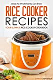 3 cup rice cooker recipes - Rice Cooker Recipes - Your Ultimate Rice Cooker Cookbook: Meals the Whole Family Can Enjoy!