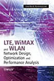 LTE, WiMAX and WLAN Network Design, Optimization and Performance Analysis, , 047074149X