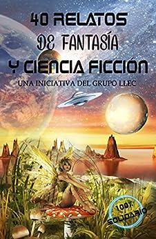40 Relatos de Fantasía y Ciencia Ficción: Libro benéfico (Hospital Amic de la Fundación Sant Joan de Déu) (Spanish Edition) by [LLEC, Grupo]