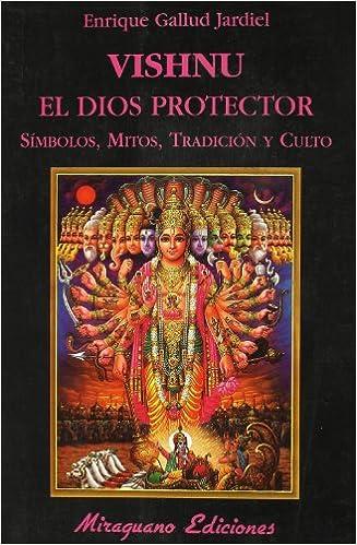 Vishnu. El Dios Protector: Símbolos, Mitos, Tradición Y Culto por Enrique Gallud Jardiel epub