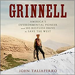 Image result for Grinnell: America's Environmental Pioneer and HIs Restless Drive to Save the West
