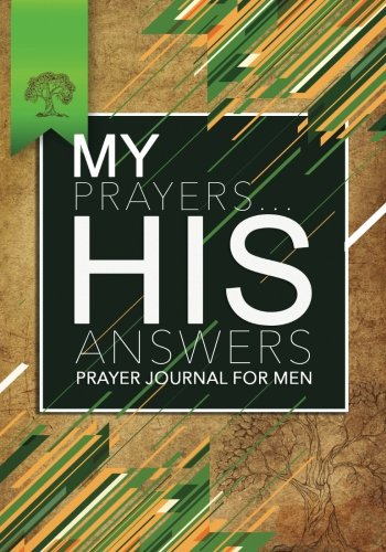 My Prayers...His Answers: Prayer Journal For Men