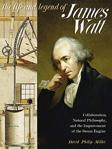 The Life and Legend of James Watt: Collaboration, Natural Philosophy, and the Improvement of the Steam Engine (Sci & Culture in the Nineteenth Century)