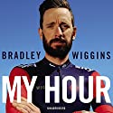 Bradley Wiggins: My Hour Audiobook by Bradley Wiggins Narrated by Tom Watt
