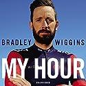 Bradley Wiggins: My Hour Hörbuch von Bradley Wiggins Gesprochen von: Tom Watt