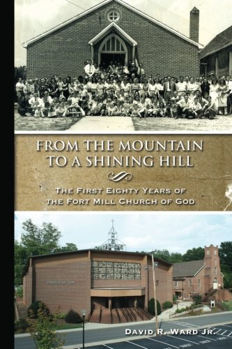 Download From the Mountain to a Shining Hill - The First Eighty Years of the Fort Mill Church of God PDF