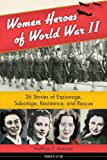Women Heroes of World War II, Kathryn J. Atwood, 1613745230
