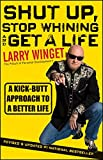 img - for Shut Up, Stop Whining, and Get a Life: A Kick-Butt Approach to a Better Life book / textbook / text book