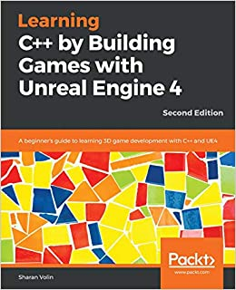 Learning C++ by Building Games with Unreal Engine 4: A