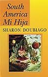 South America Mi Hija, Sharon Doubiago, 0822954508