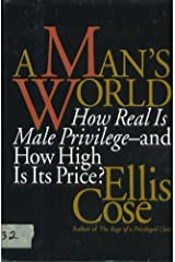 A Man's World: How Real Is Male Privilege - And How High Is Its Price? Hardcover