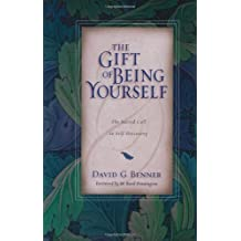 The Gift of Being Yourself: The Sacred Call to Self-Discovery by David G. Benner (2004-03-06)