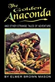 The Golden Anaconda: And Other Strange Tales of Adventure