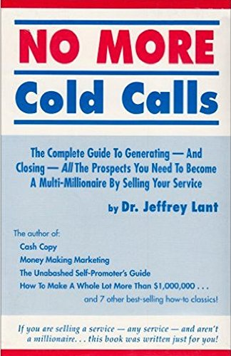 Download PDF No More Cold Calls - The Complete Guide To Generating - And Closing - All The Prospects You Need To Become A Multi-Millionaire By Selling Your Service
