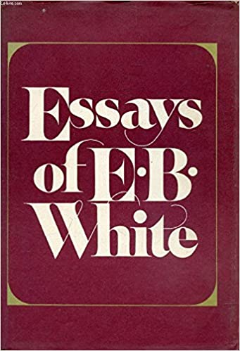 Essays of e b white e b white 9780060145767 amazon com books