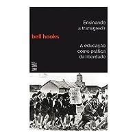 Ensinando a Transgredir. A Educação Como Prática da Liberdade
