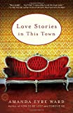 Love Stories in This Town, Amanda Eyre Ward, 0812980115