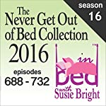 The Never Get Out of Bed Collection: 2016 In Bed with Susie Bright - Season 16 | Susie Bright
