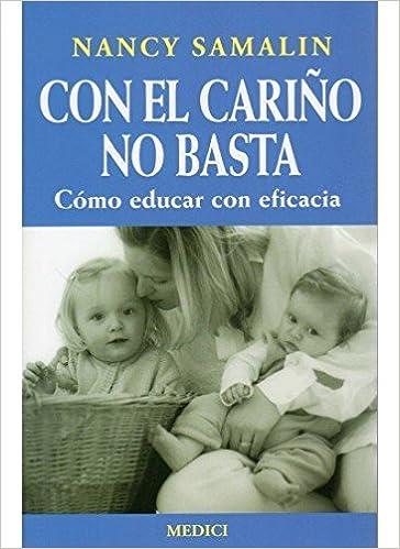 Con el Cariño no Basta, Cómo Educar con Eficacia NIÑOS Y ...