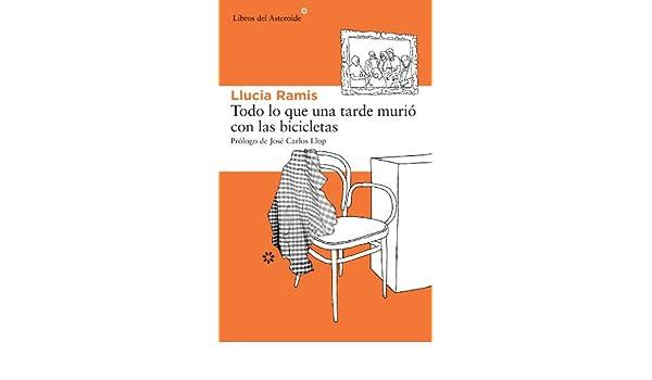 Todo lo que una tarde murió con las bicicletas (Libros del Asteroide) (Spanish Edition)