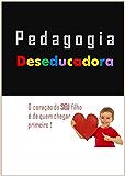Pedagogia Deseducadora: O coração do SEU filho é de quem chegar primeiro !