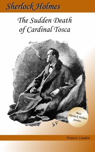 Read Online The Sudden Death of Cardinal Tosca: A Sherlock Holmes Adventure (Francis London's Sherlock Holmes) pdf