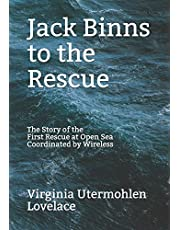 Jack Binns to the Rescue: The Story of the First Rescue at Open Sea Coordinated by Wireless