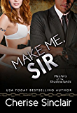 Make Me, Sir (Masters of the Shadowlands Series Book 5)