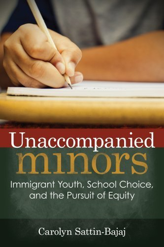 Unaccompanied Minors: Immigrant Youth, School Choice, and the Pursuit of Equity by Carolyn Sattin-Bajaj (2014) Paperback