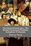 The International Jew - The World's Foremost Problem: Complete 4 Volumes