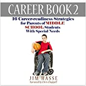 Career Book 2: 16 Career-Readiness Strategies for Parents of Middle School Students with Special Needs | Jim Hasse