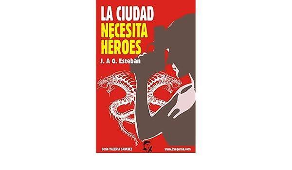 LA CIUDAD NECESITA HÉROES (INSPECTORA VALERIA SÁNCHEZ nº 1) (Spanish Edition) - Kindle edition by JOSÉ ANTONIO GARCIA ESTEBAN.