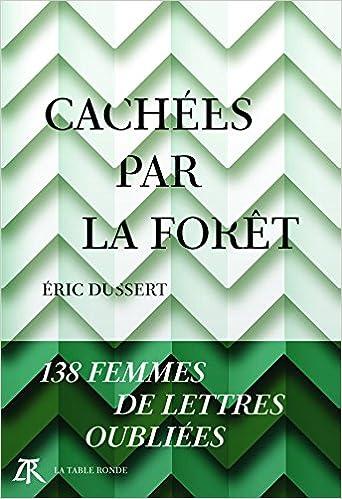 Cachées par la forêt: 138 femmes de lettres oubliées, d'Eric Dussert 51bLwAoAi-L._SX340_BO1,204,203,200_
