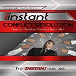 Instant Conflict Resolution: How to Resolve Conflict Instantly!: Instant Series |  The Instant-Series